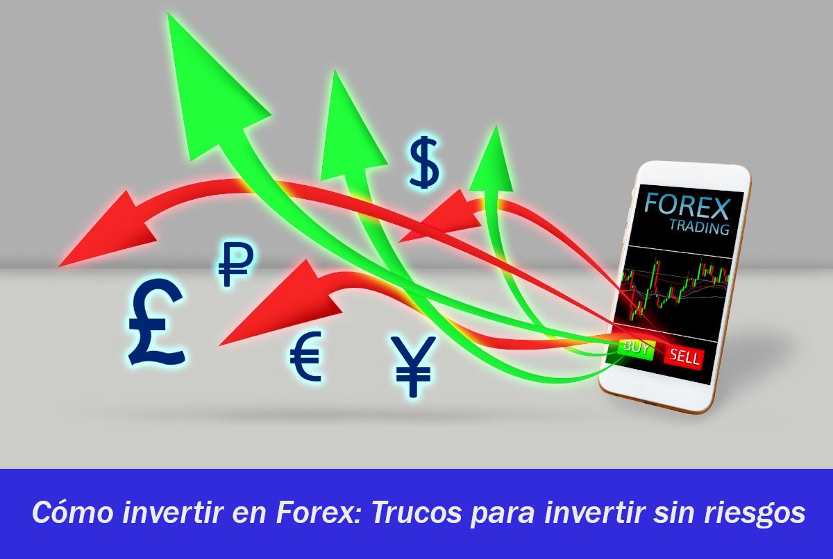Cómo invertir en Forex: Trucos para invertir sin riesgos